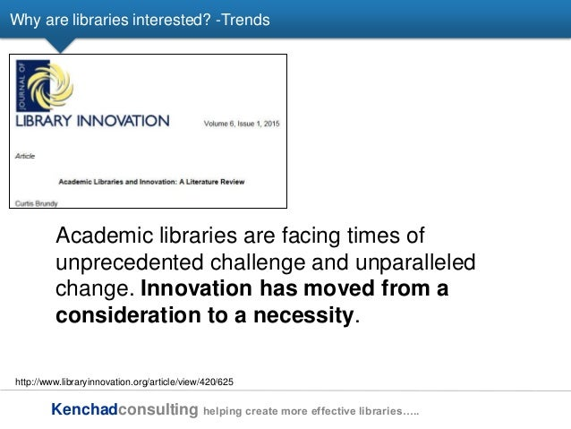 Kenchadconsulting helping create more effective libraries….. Why are libraries interested? -Trends http://www.libraryinnov...
