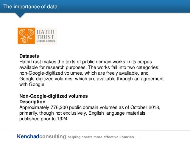Kenchadconsulting helping create more effective libraries….. The importance of data Datasets HathiTrust makes the texts of...