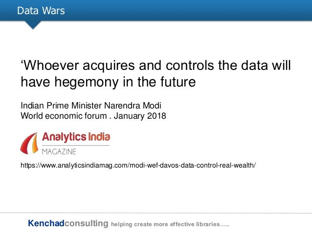 Kenchadconsulting helping create more effective libraries….. Data Wars ‗Whoever acquires and controls the data will have h...