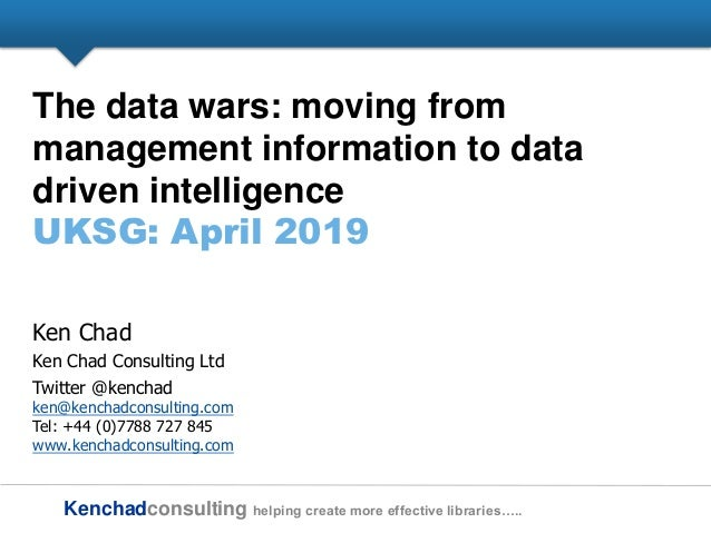 Kenchadconsulting helping create more effective libraries….. The data wars: moving from management information to data dri...