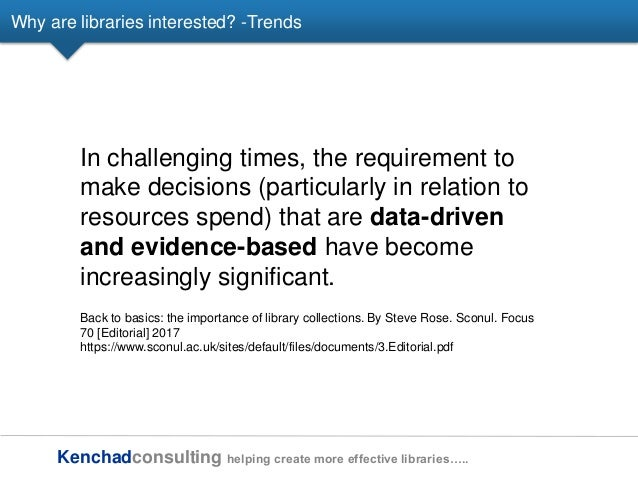Kenchadconsulting helping create more effective libraries….. Why are libraries interested? -Trends In challenging times, t...