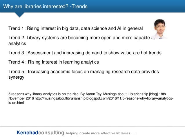 Kenchadconsulting helping create more effective libraries….. Why are libraries interested? -Trends Trend 1 :Rising interes...