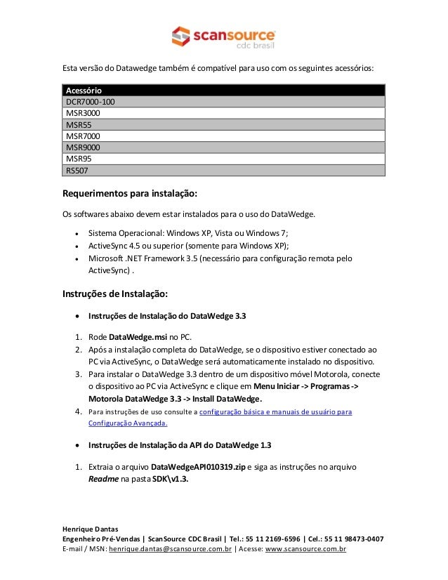 Esta versão do Datawedge também é compatível para uso com os seguintes acessórios:  Acessório  DCR7000-100  MSR3000  MSR55...
