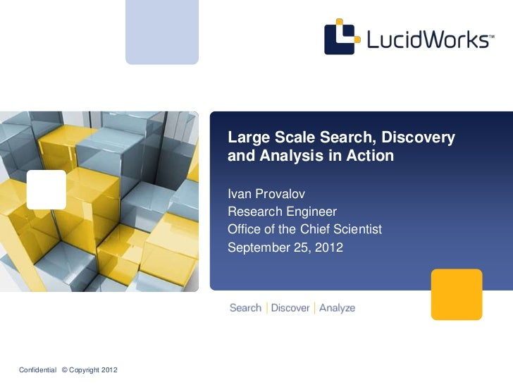 Large Scale Search, Discovery                                and Analysis in Action                                Ivan Pr...