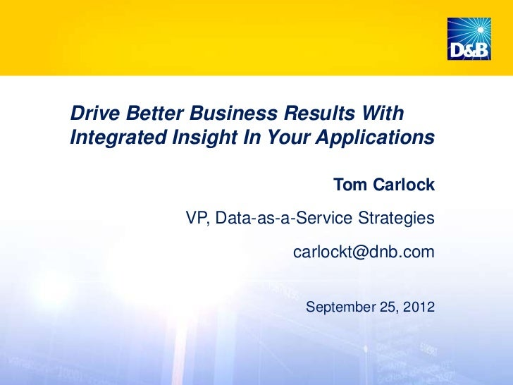 Drive Better Business Results WithIntegrated Insight In Your Applications                              Tom Carlock        ...