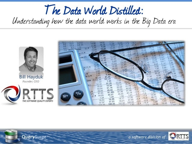 Bill Hayduk Founder, CEO a software division ofQuerySurge™ The Data World Distilled: Understanding how the data world work...
