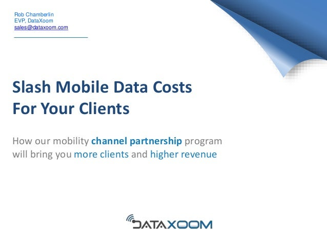 Slash Mobile Data Costs For Your Clients How our mobility channel partnership program will bring you more clients and high...