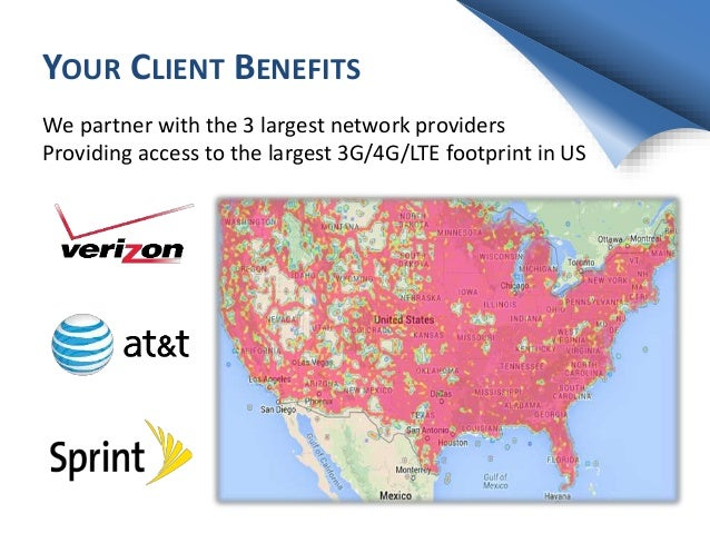YOUR CLIENT BENEFITS We partner with the 3 largest network providers Providing access to the largest 3G/4G/LTE footprint i...
