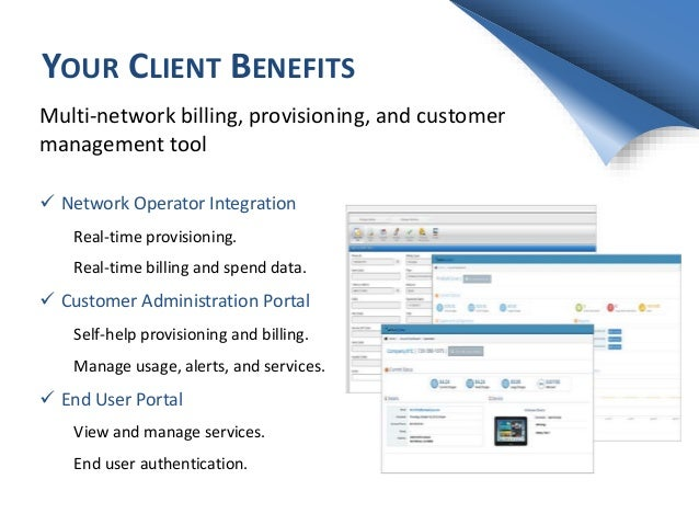 YOUR CLIENT BENEFITS Multi-network billing, provisioning, and customer management tool  Network Operator Integration Real...
