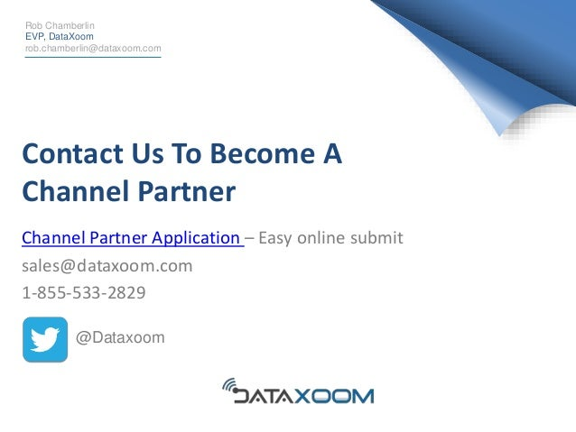 Contact Us To Become A Channel Partner Channel Partner Application – Easy online submit sales@dataxoom.com 1-855-533-2829 ...