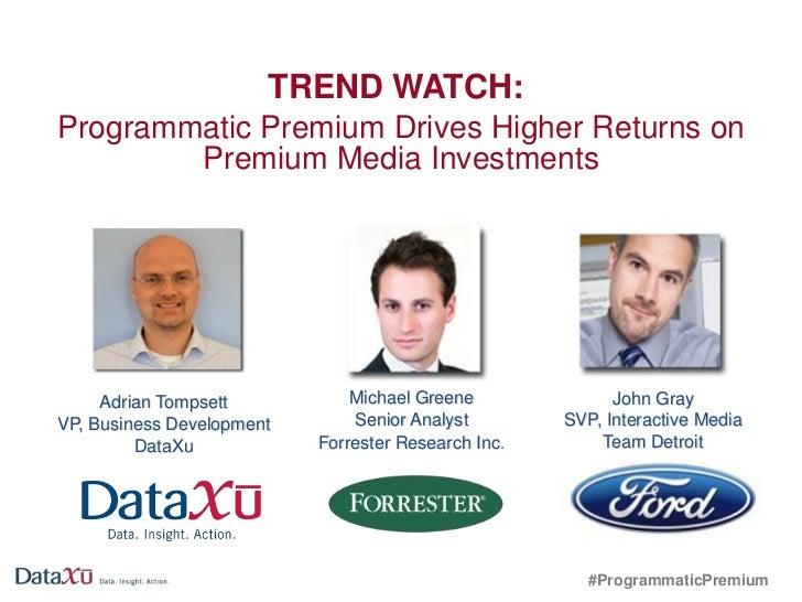 TREND WATCH:Programmatic Premium Drives Higher Returns on        Premium Media Investments     Adrian Tompsett           M...