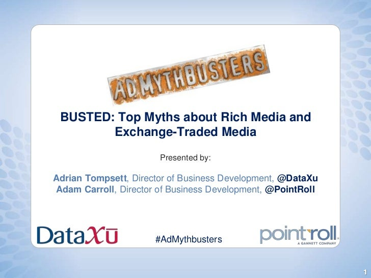 BUSTED: Top Myths about Rich Media and Exchange-Traded Media Presented by:Adrian Tompsett, Director of Business Developmen...