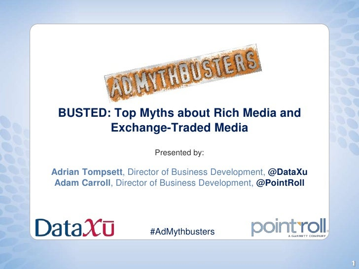 BUSTED: Top Myths about Rich Media and        Exchange-Traded Media                       Presented by:Adrian Tompsett, Di...