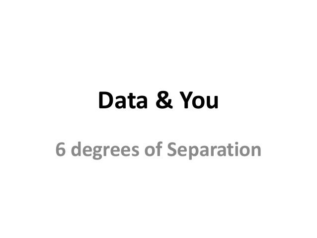 Data & You 6 degrees of Separation