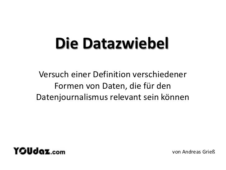 Die Datazwiebel<br />Versuch einer Definition verschiedener Formen von Daten, die für den Datenjournalismus relevant sein ...