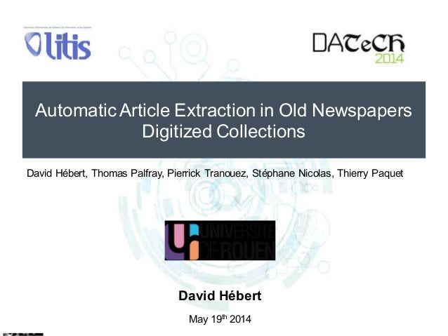 Automatic Article Extraction in Old Newspapers Digitized Collections David Hébert May 19th 2014 David Hébert, Thomas Palfr...