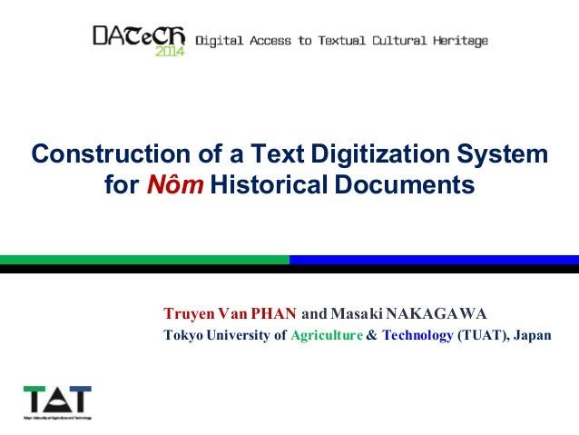 Construction of a Text Digitization System for Nôm Historical Documents Truyen Van PHAN and Masaki NAKAGAWA Tokyo Universi...