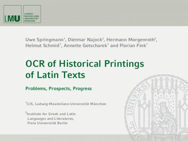 Uwe Springmann1 , Dietmar Najock2 , Hermann Morgenroth2 , Helmut Schmid1 , Annette Gotscharek1 and Florian Fink1 OCR of Hi...