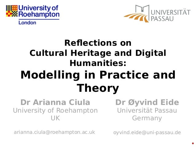 Reflections on Cultural Heritage and Digital Humanities: Modelling in Practice and Theory Dr Arianna Ciula University of R...