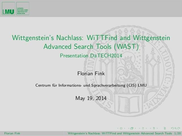 Wittgenstein's Nachlass: WiTTFind and Wittgenstein Advanced Search Tools (WAST) Presentation DaTECH2014 Florian Fink Centr...
