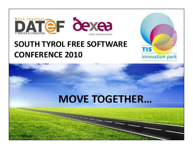 SOUTH TYROL FREE SOFTWARESOUTH TYROL FREE SOFTWARE  CONFERENCE 2010 MOVE TOGETHER…MOVE TOGETHER… DATEF AG Copyright 2010