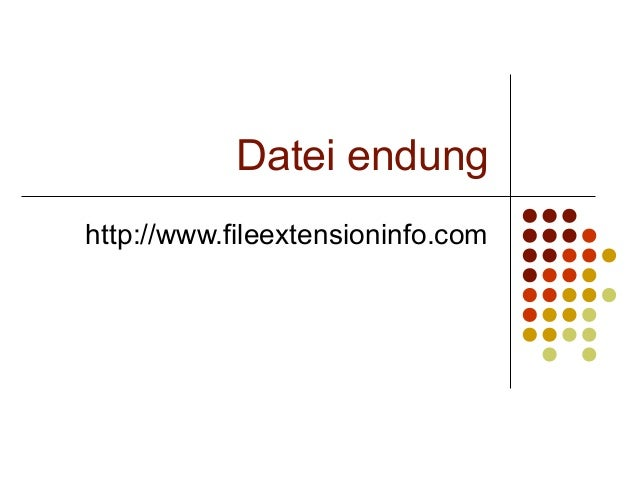Datei endung http://www.fileextensioninfo.com