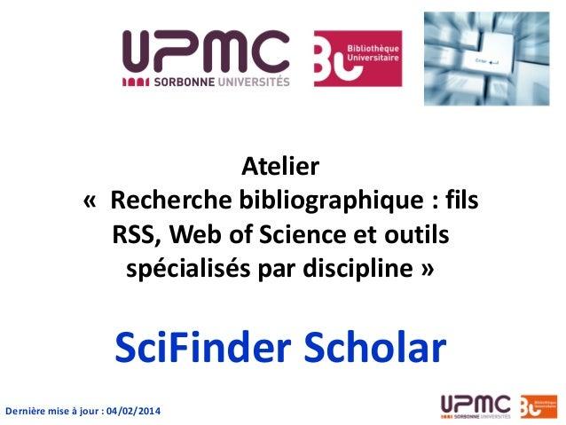 Atelier « Recherche bibliographique : fils RSS, Web of Science et outils spécialisés par discipline » SciFinder Scholar De...