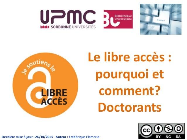 Le libre accès : pourquoi et comment? Doctorants Dernière mise à jour : 26/10/2015 - Auteur : Frédérique Flamerie