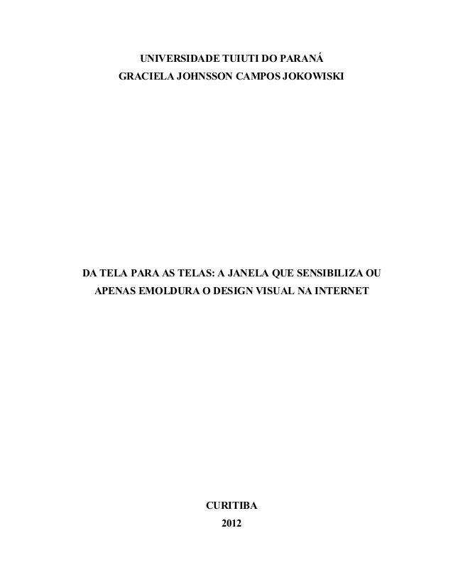 UNIVERSIDADE TUIUTI DO PARANÁ GRACIELA JOHNSSON CAMPOS JOKOWISKI  DA TELA PARA AS TELAS: A JANELA QUE SENSIBILIZA OU APENA...