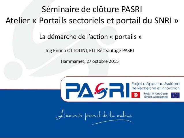 Séminaire de clôture PASRI Atelier « Portails sectoriels et portail du SNRI » La démarche de l'action « portails » Ing Enr...