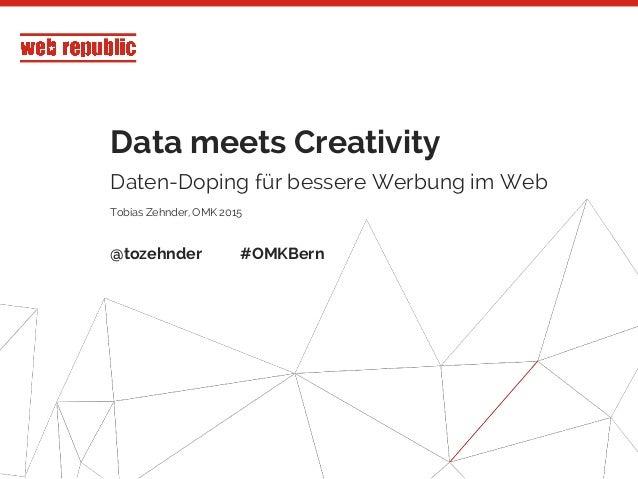 1 Data meets Creativity Daten-Doping für bessere Werbung im Web Tobias Zehnder, OMK 2015 @tozehnder #OMKBern