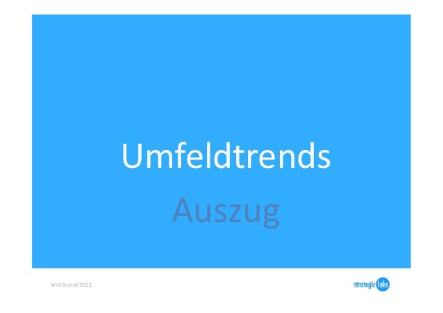 Umfeldtrends                                  Auszug Willi Schroll 2012
