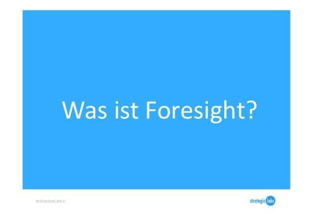 Was ist Foresight? Willi Schroll 2012