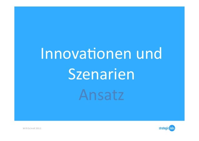 InnovaIonen und                              Szenarien                               Ansatz Willi Schroll 2012...