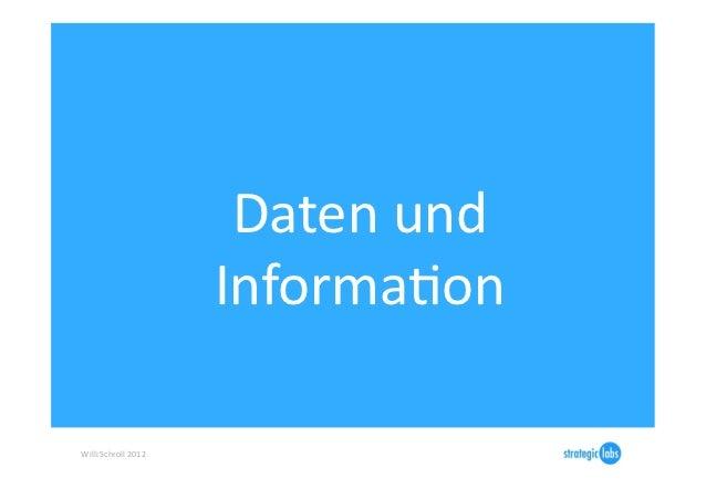 Daten und                                InformaIon  Willi Schroll 2012