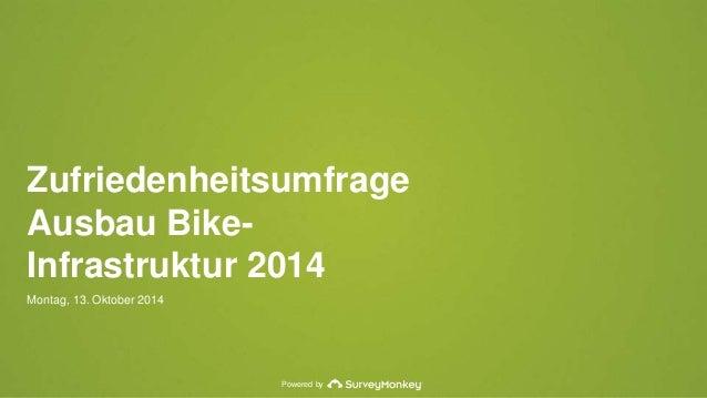 Zufriedenheitsumfrage  Ausbau Bike-  Infrastruktur 2014  Montag, 13. Oktober 2014  Powered by