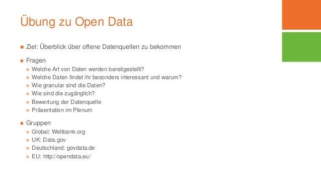 Übung zu Open Data  Ziel: Überblick über offene Datenquellen zu bekommen  Fragen  Welche Art von Daten werden bereitges...