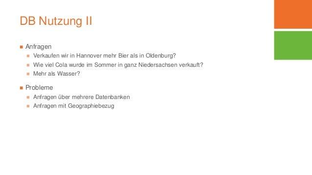 DB Nutzung II  Anfragen  Verkaufen wir in Hannover mehr Bier als in Oldenburg?  Wie viel Cola wurde im Sommer in ganz N...