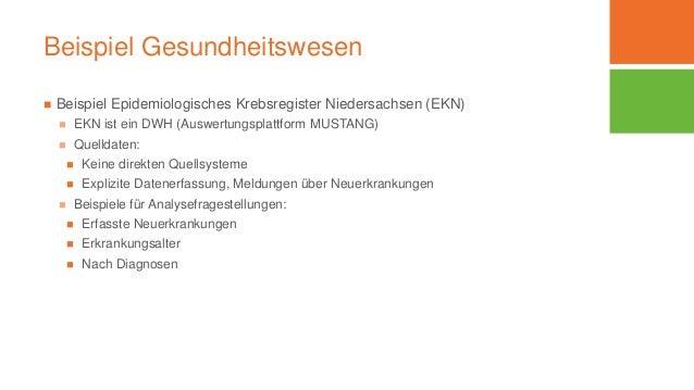 Beispiel Gesundheitswesen  Beispiel Epidemiologisches Krebsregister Niedersachsen (EKN)  EKN ist ein DWH (Auswertungspla...