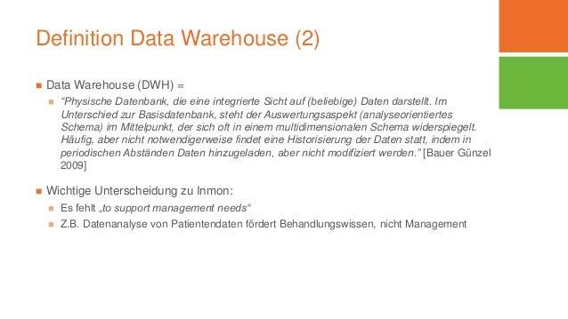 """Definition Data Warehouse (2)  Data Warehouse (DWH) =  """"Physische Datenbank, die eine integrierte Sicht auf (beliebige) ..."""