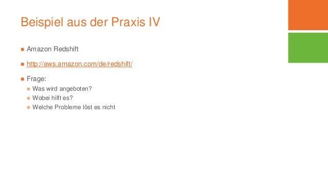 Beispiel aus der Praxis IV  Amazon Redshift  http://aws.amazon.com/de/redshift/  Frage:  Was wird angeboten?  Wobei h...