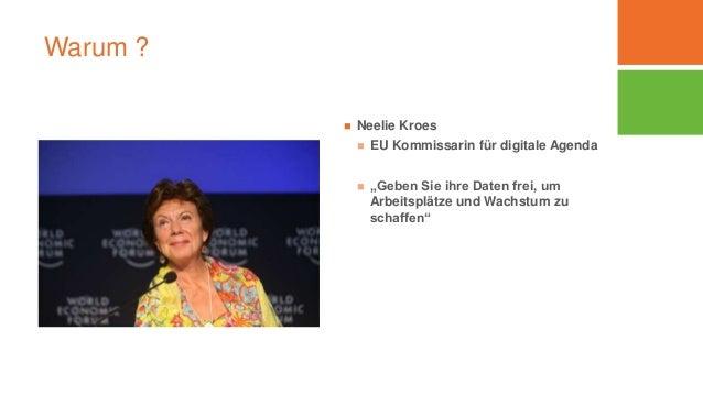 """Warum ?  Neelie Kroes  EU Kommissarin für digitale Agenda  """"Geben Sie ihre Daten frei, um Arbeitsplätze und Wachstum zu..."""