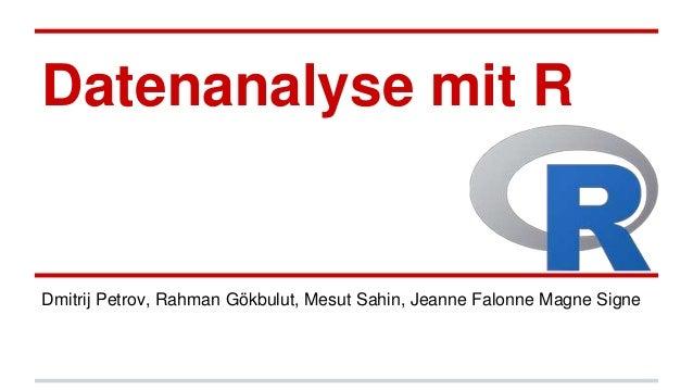 Datenanalyse mit R Dmitrij Petrov, Rahman Gökbulut, Mesut Sahin, Jeanne Falonne Magne Signe
