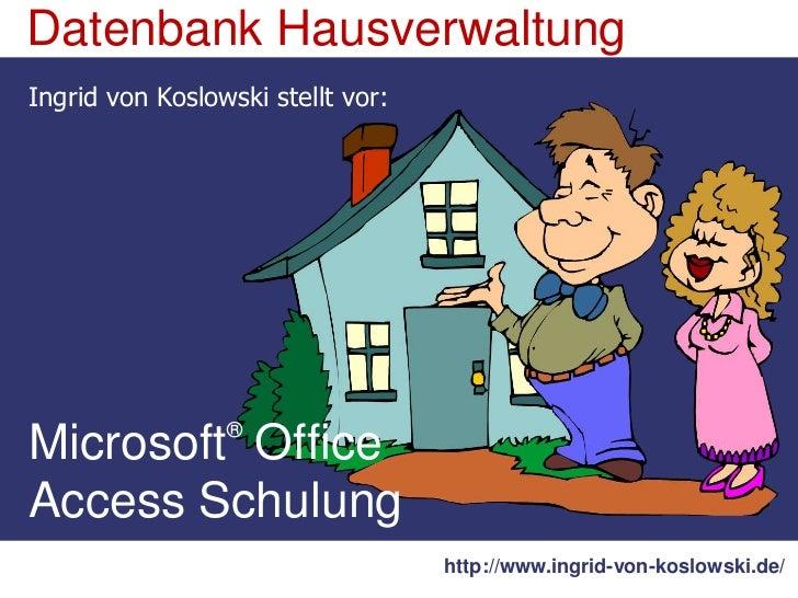 Datenbank HausverwaltungPräsentation <br />Präsentiert von:<br />Ingrid Sperber<br />