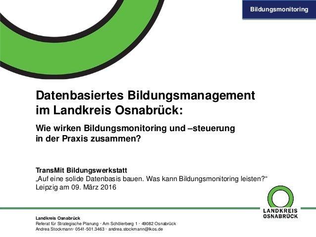 Bildungsmonitoring Landkreis Osnabrück Referat für Strategische Planung · Am Schölerberg 1 · 49082 Osnabrück Andrea Stockm...