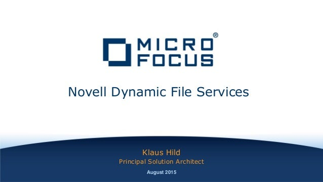 Klaus Hild Principal Solution Architect August 2015 Novell Dynamic File Services