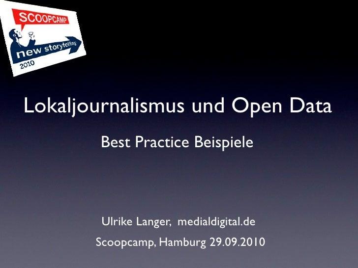 Lokaljournalismus und Open Data        Best Practice Beispiele           Ulrike Langer, medialdigital.de        Scoopcamp,...