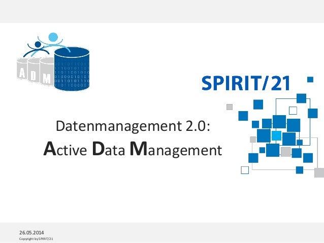 Copyright by SPIRIT/21 Datenmanagement 2.0: Active Data Management 26.05.2014