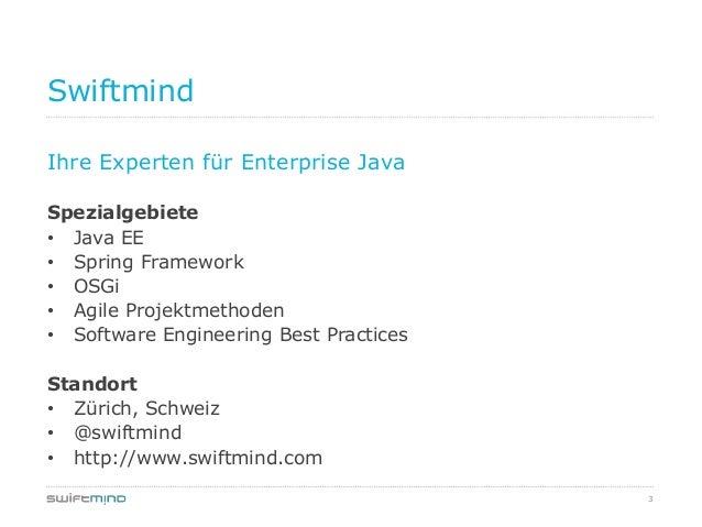 3SwiftmindIhre Experten für Enterprise JavaSpezialgebiete• Java EE• Spring Framework• OSGi• Agile Projektmethoden• Softwar...