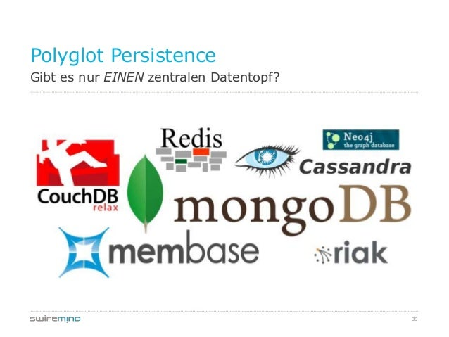 39Gibt es nur EINEN zentralen Datentopf?Polyglot Persistence